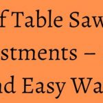 Types of Table Saw Blades & Adjustments – Simple and Easy Ways